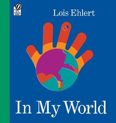 In My World By Ehlert, Lois